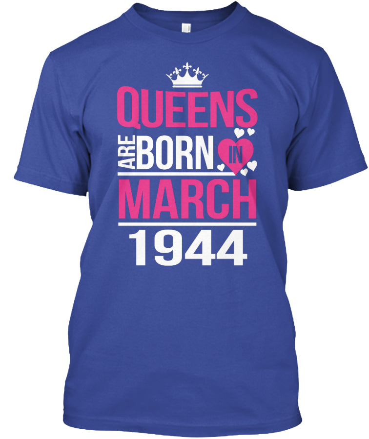 QUEENS ARE BORN IN MARCH 1944