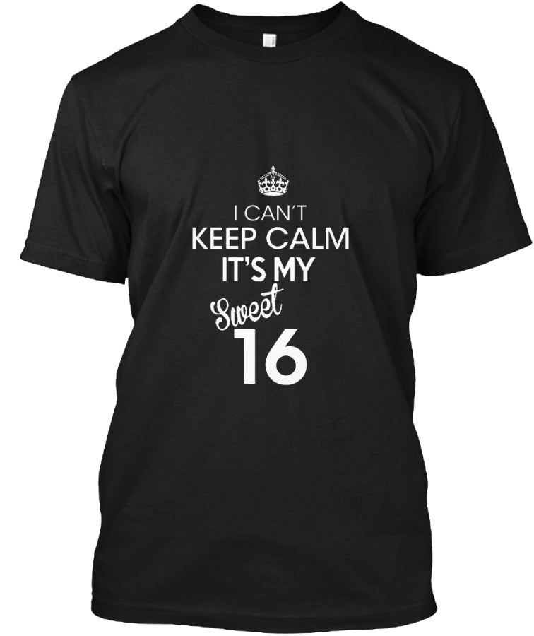 I Can't Keep Calm It's My Sweet 16 t-shi
