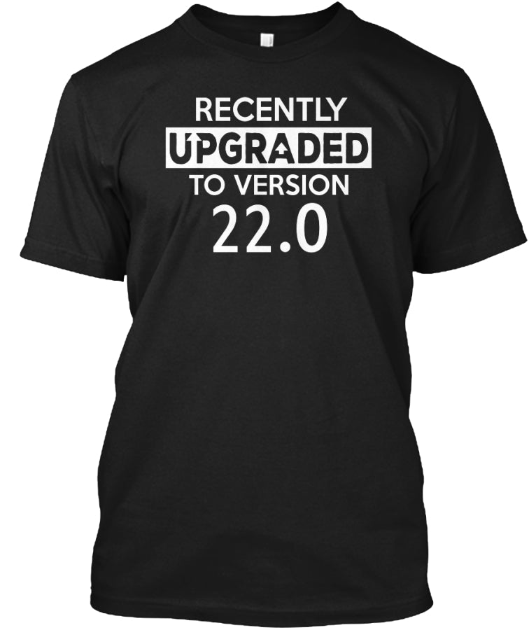 RECENTLY UPGRADED TO VERISON 22.0 - 22 AGED SHIRT