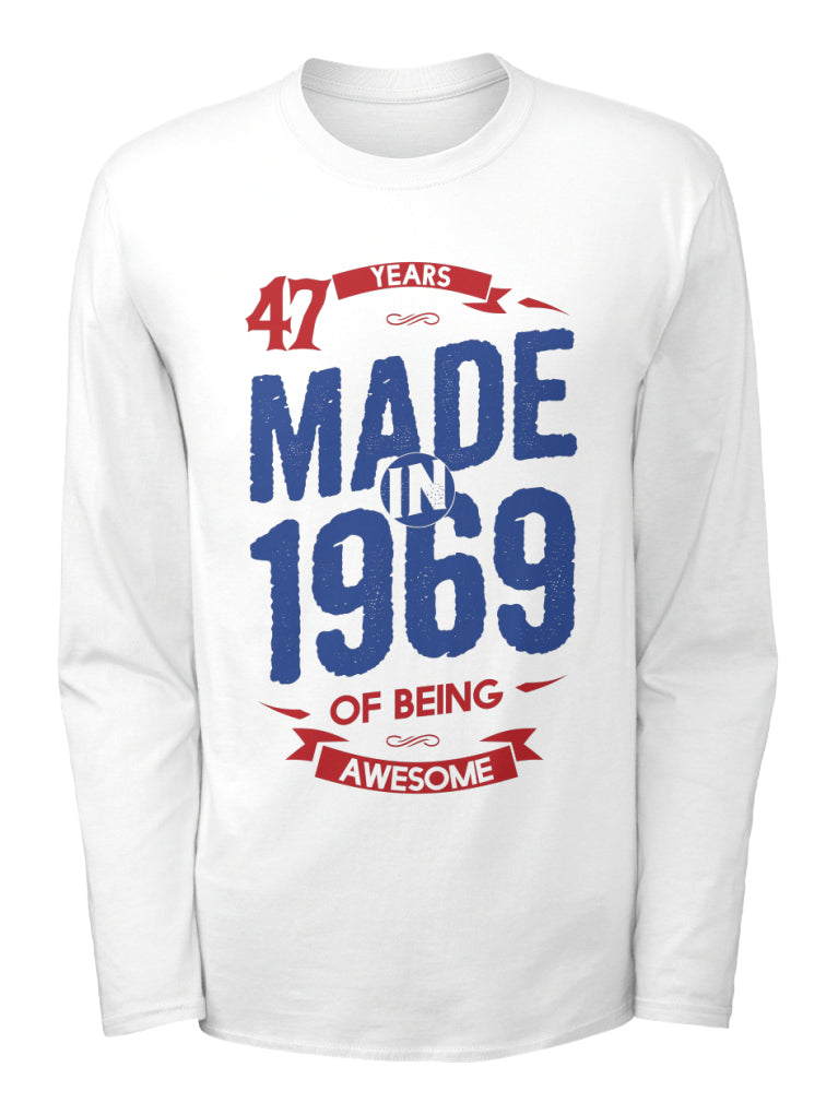 MADE IN 1969 - 47 YEARS OF BEING AWESOME