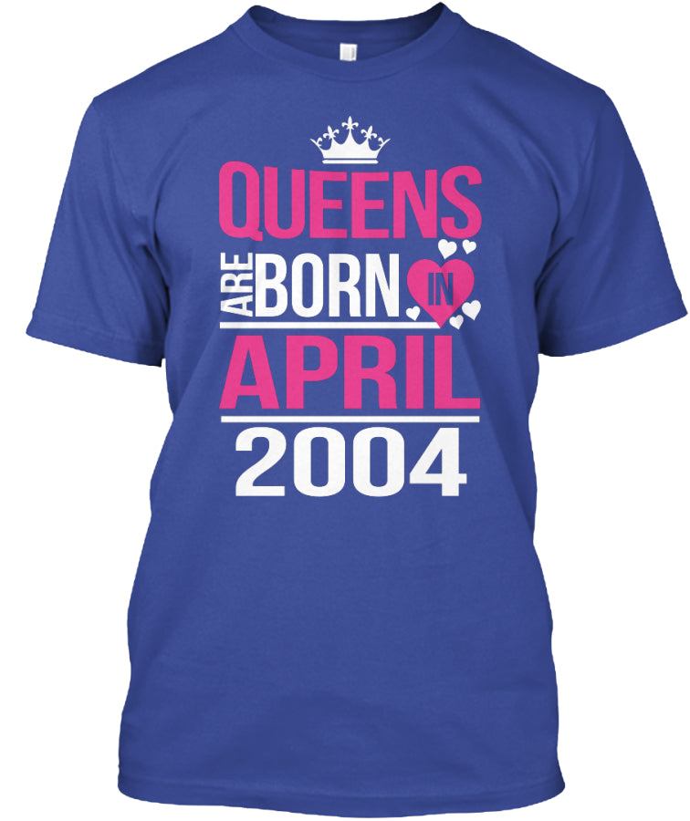 QUEENS ARE BORN IN APRIL 2004