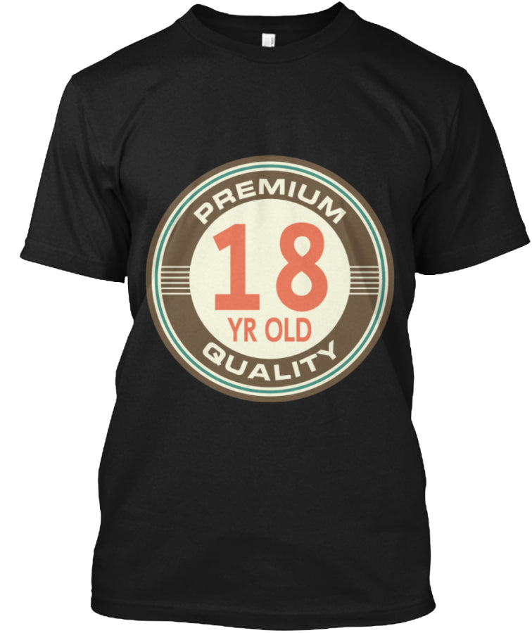 PREMIUM 18 YEARS OLD QUALITY - BIRTH GIFTS T-SHIRT