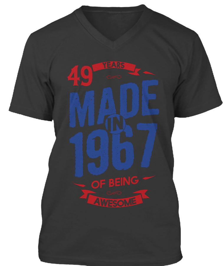 MADE IN 1967 - 49 YEARS OF BEING AWESOME