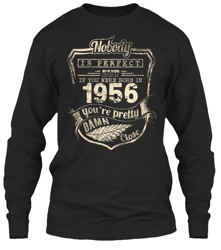 Nobody Is Perfect - But If You Were Born In 1956 You're Pretty Damn Close - Birthday Gift T-Shirts