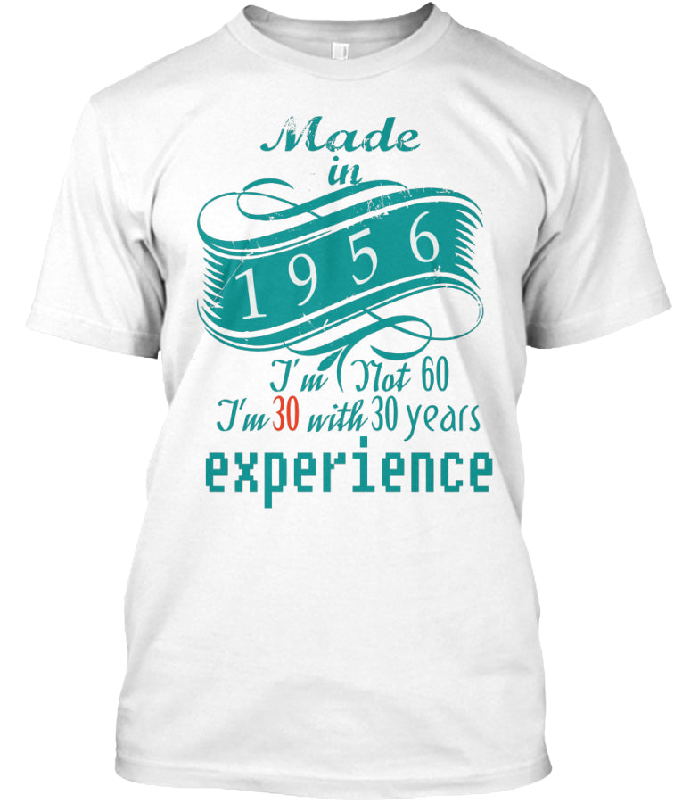 Born In 1956 - I'm Not 60 I'm 30 With 30 Years Experience Birthday Gift T-shirts