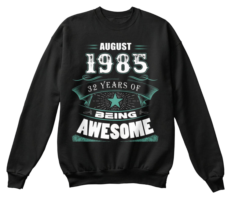 AUGUST 1985-32 Years Of Being Awesome