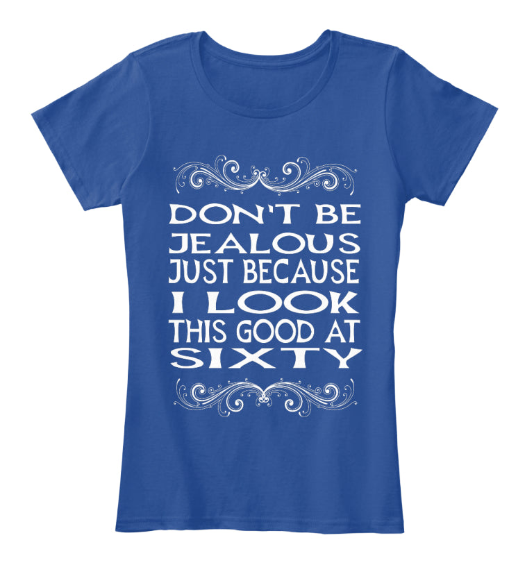 Don't Be Jealous 60 Tshirt