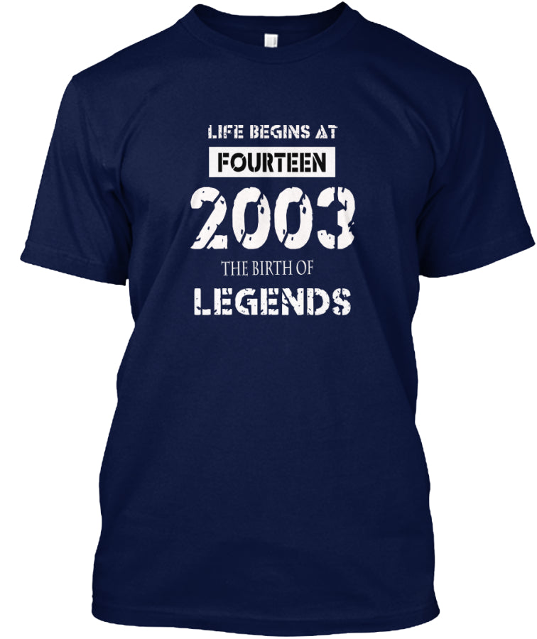 LIFE BEGIN AT 14 YEARS OLD - 2003 THE BIRTH OF LEGENDS SHIRT