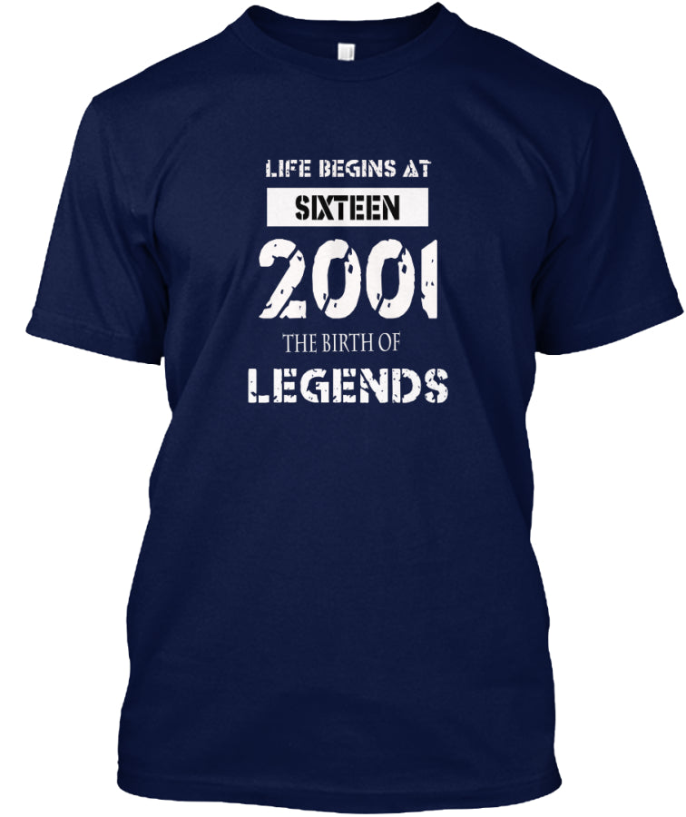LIFE BEGIN AT 16 YEARS OLD - 2001 THE BIRTH OF LEGENDS SHIRT