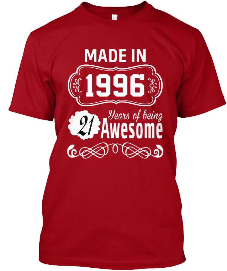 MADE IN 1996 - 21 YEARS OF BEING AWESOME T-SHIRT