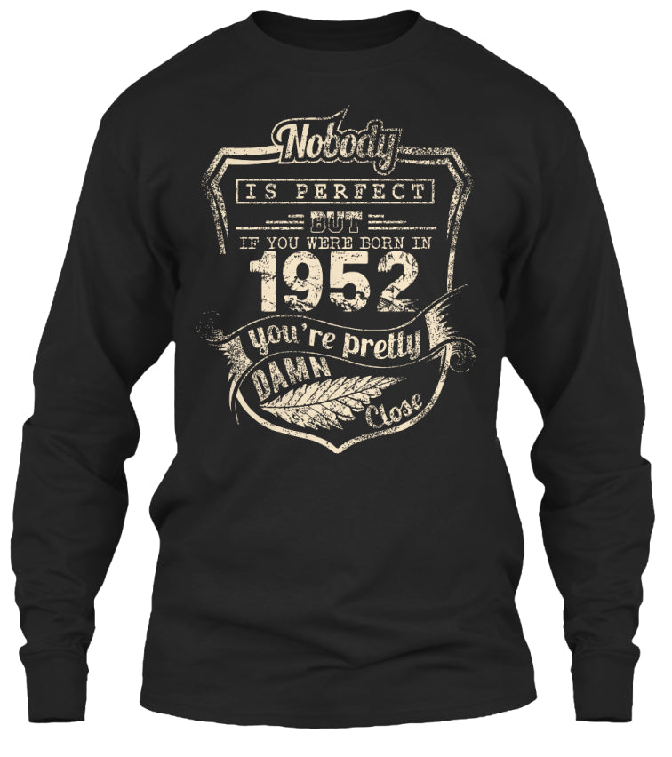Nobody Is Perfect But If You Were Born In 1952 You Are Pretty Damn Close - Birthday Gift T-Shirts