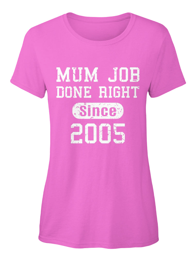 Mum Job Done Right Since 2005 Birthday Gift T-shirts