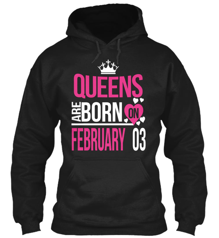 QUEENS ARE BORN ON FEBRUARY 03