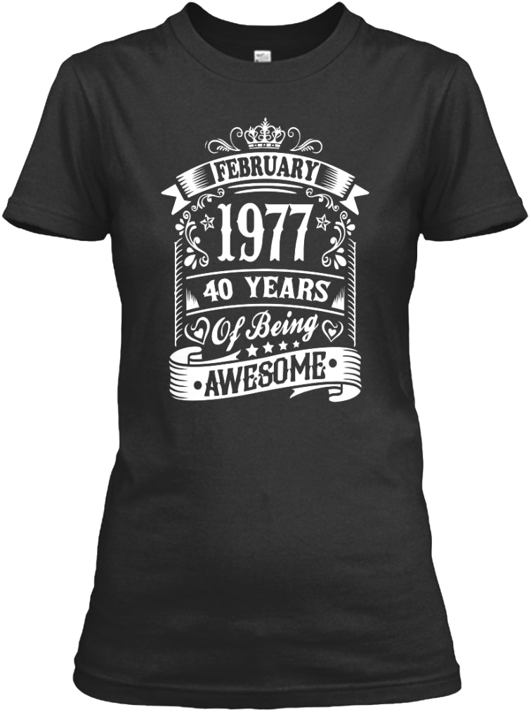 FEBRUARY 1977 - 40 YEARS OF BEING AWESOME SHIRT