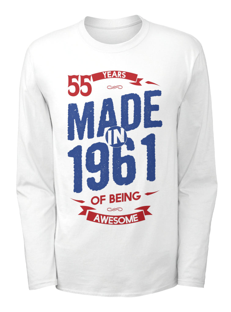 MADE IN 1961 - 55 YEARS OF BEING AWESOME