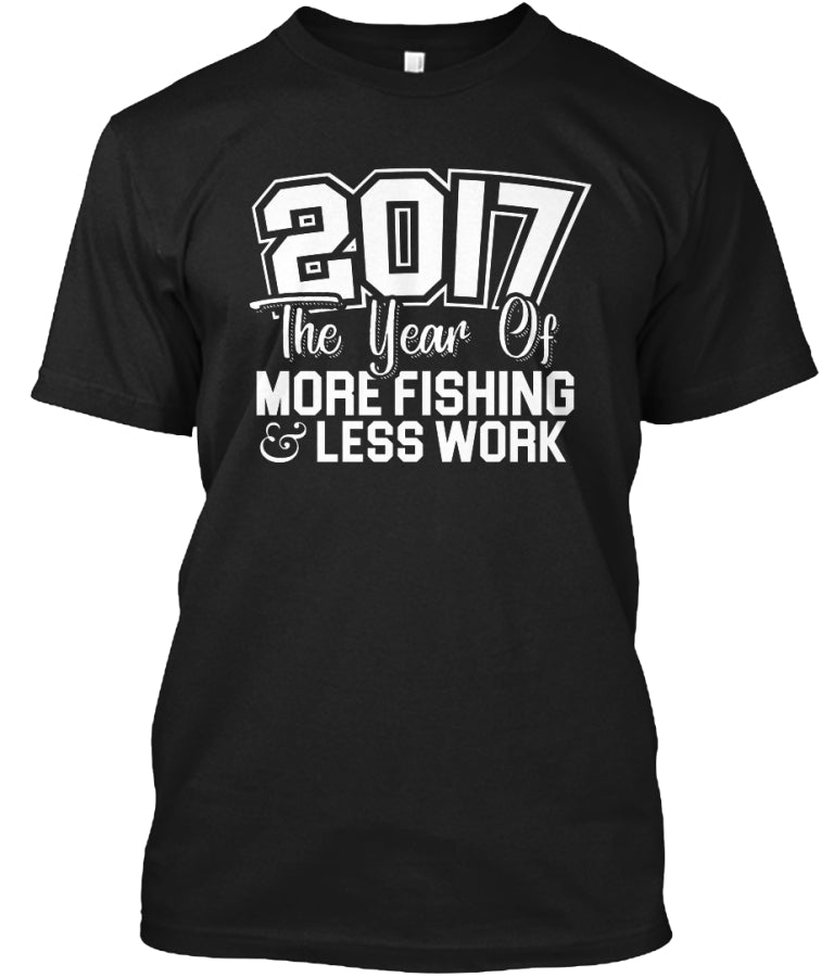 2017 Year of MORE FISHING amp; LESS WORK