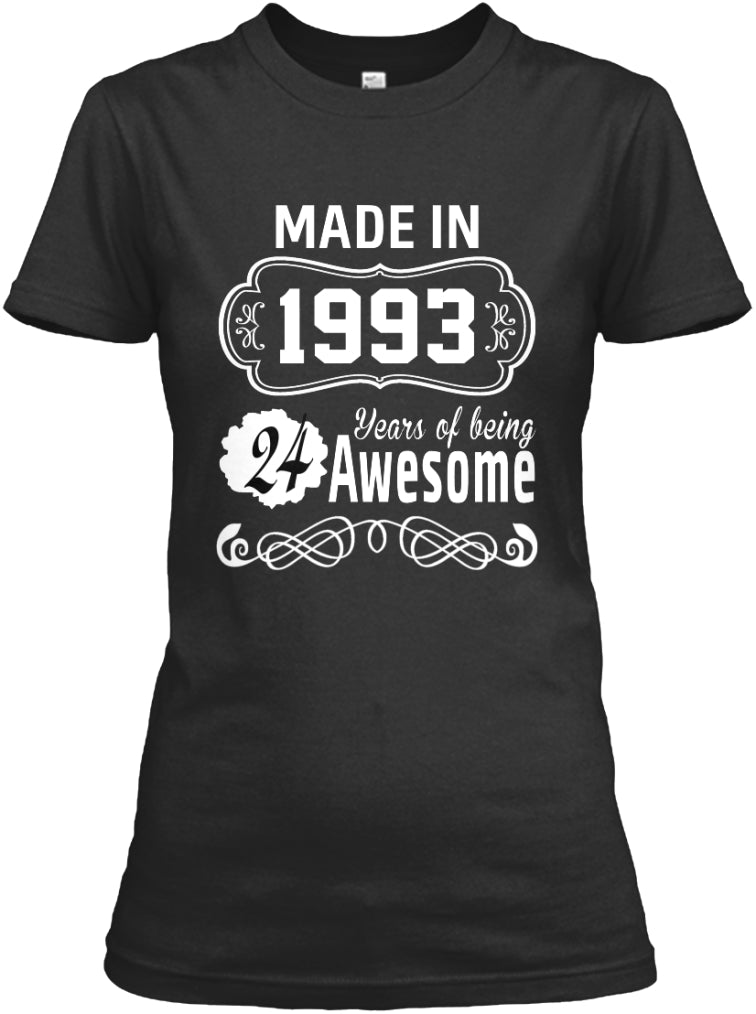 MADE IN 1993 - 24 YEARS OF BEING AWESOME T-SHIRT