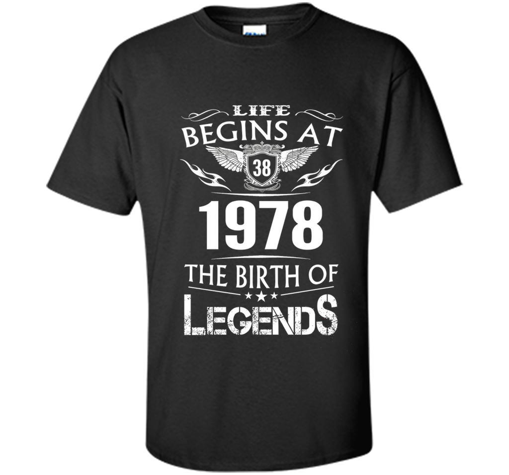 Life Begin At 38 - 1978 Birth Legends 38th Birthday T-shirts