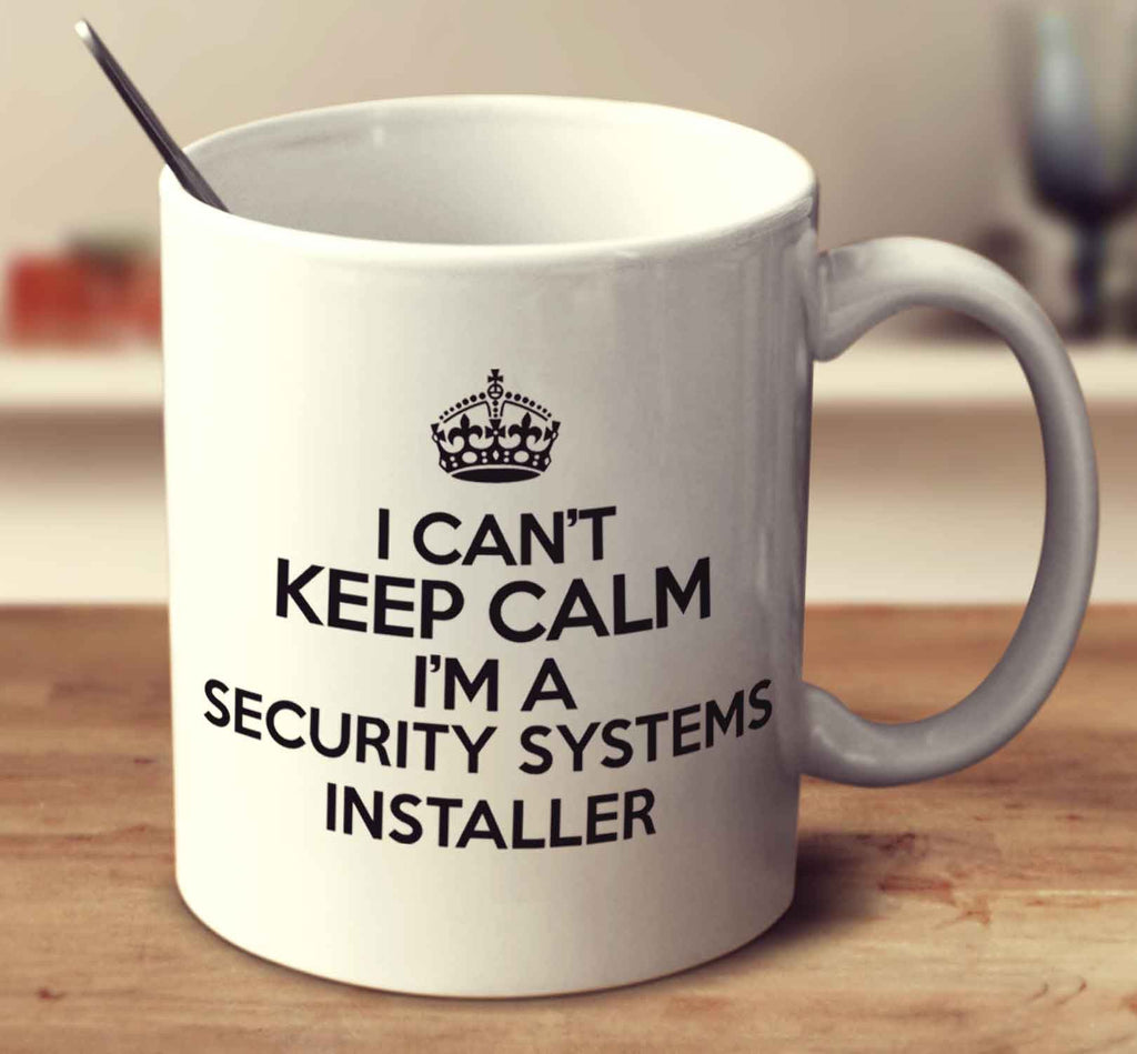 I Can't Keep Calm I'm A Security Systems Installer