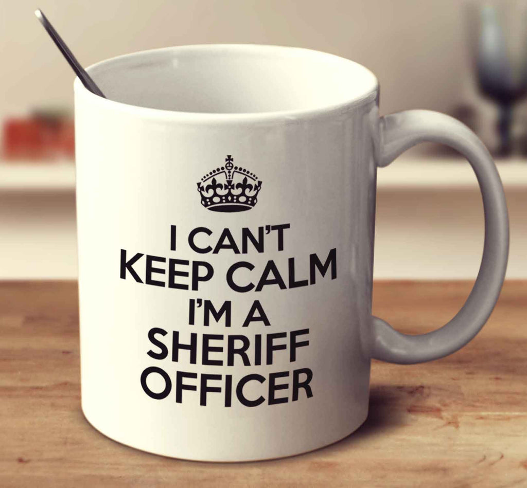 I Can't Keep Calm I'm A Sheriff Officer