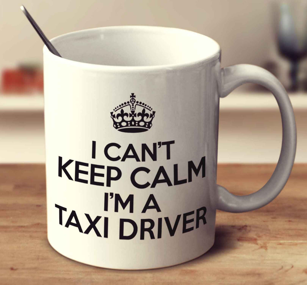 I Can't Keep Calm I'm A Taxi Driver