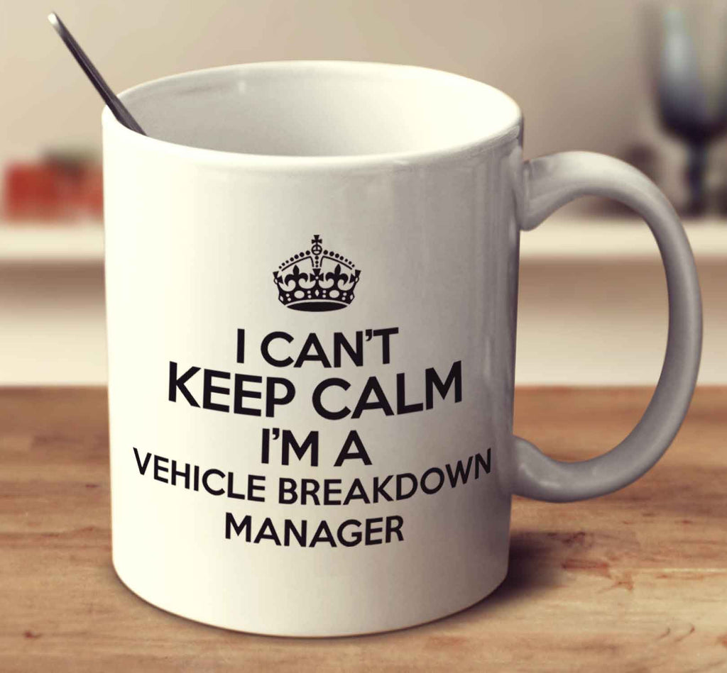 I Can't Keep Calm I'm A Vehicle Breakdown Manager