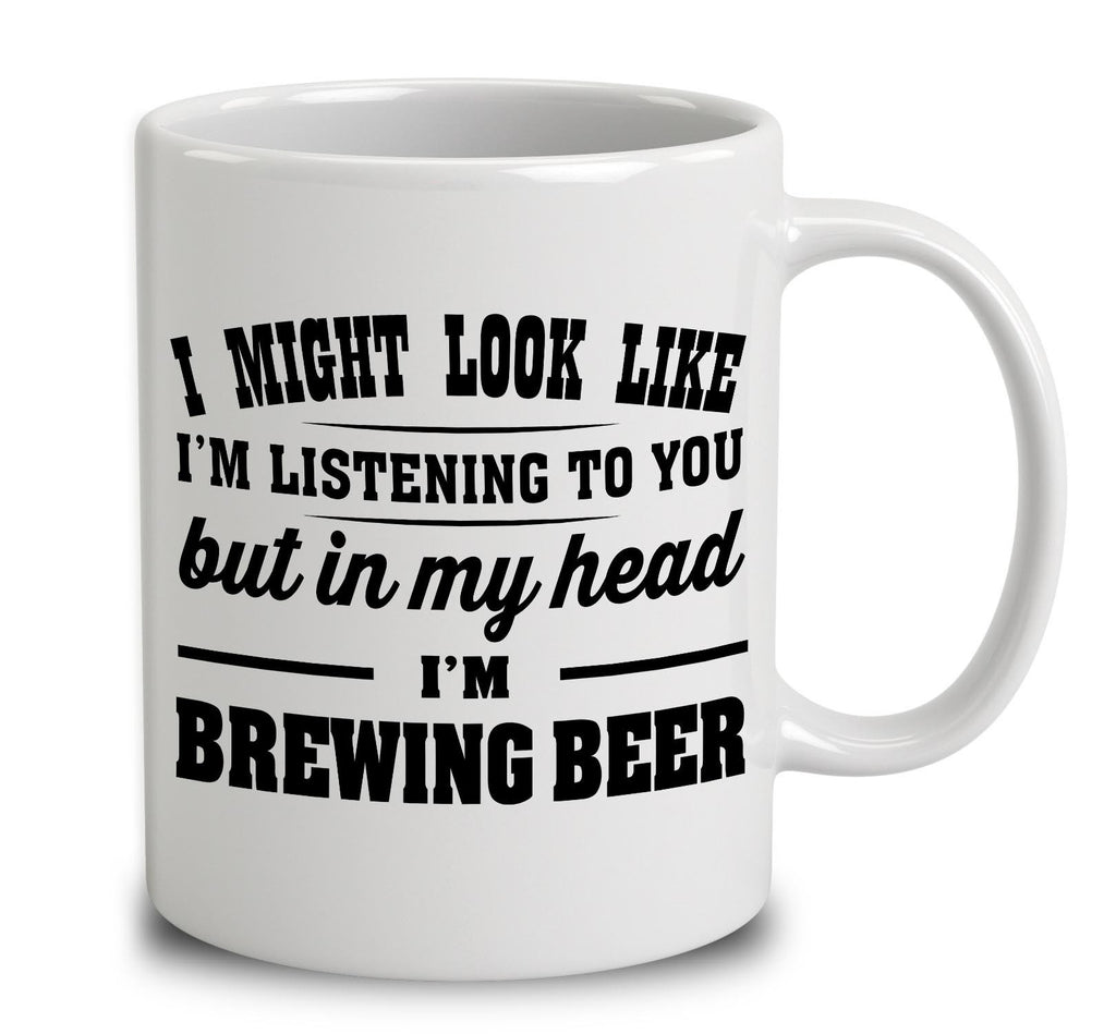 I Might Look Like I'm Listening To You, But In My Head I'm Brewing Beer