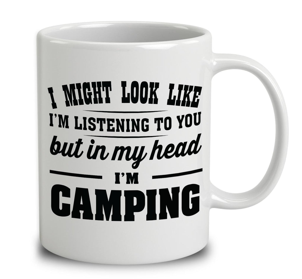 I Might Look Like I'm Listening To You, But In My Head I'm Camping