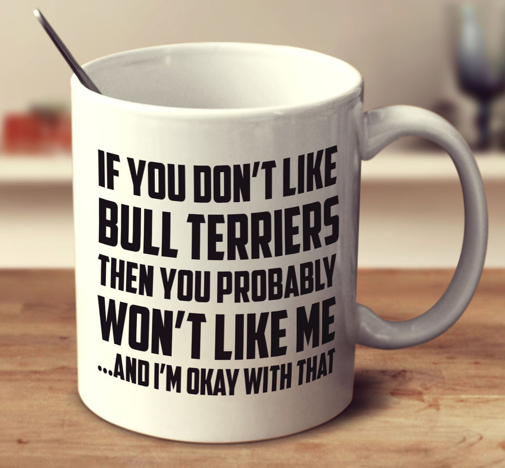If You Don't Like Bull Terriers