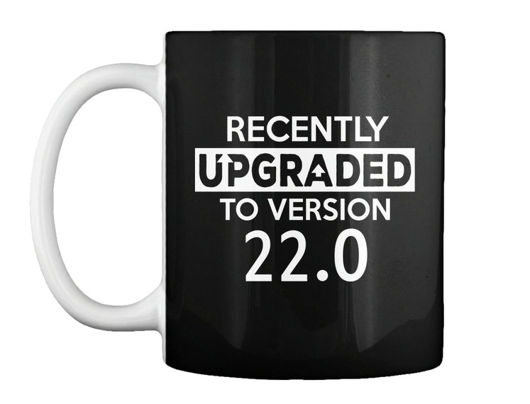 RECENTLY UPGRADED TO VERISON 22.0 - 22 AGED MUGS
