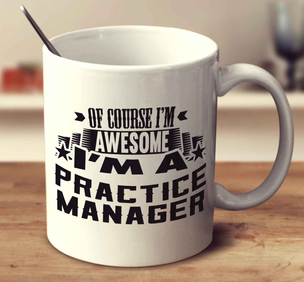 Of Course I'm Awesome I'm A Practice Manager