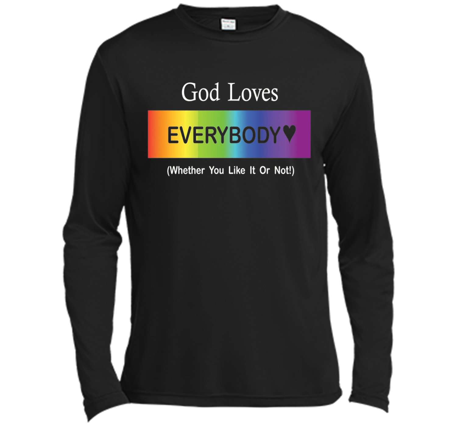 God Loves Everybody (Whether You Like It Or Not!) T shirt cool shirt