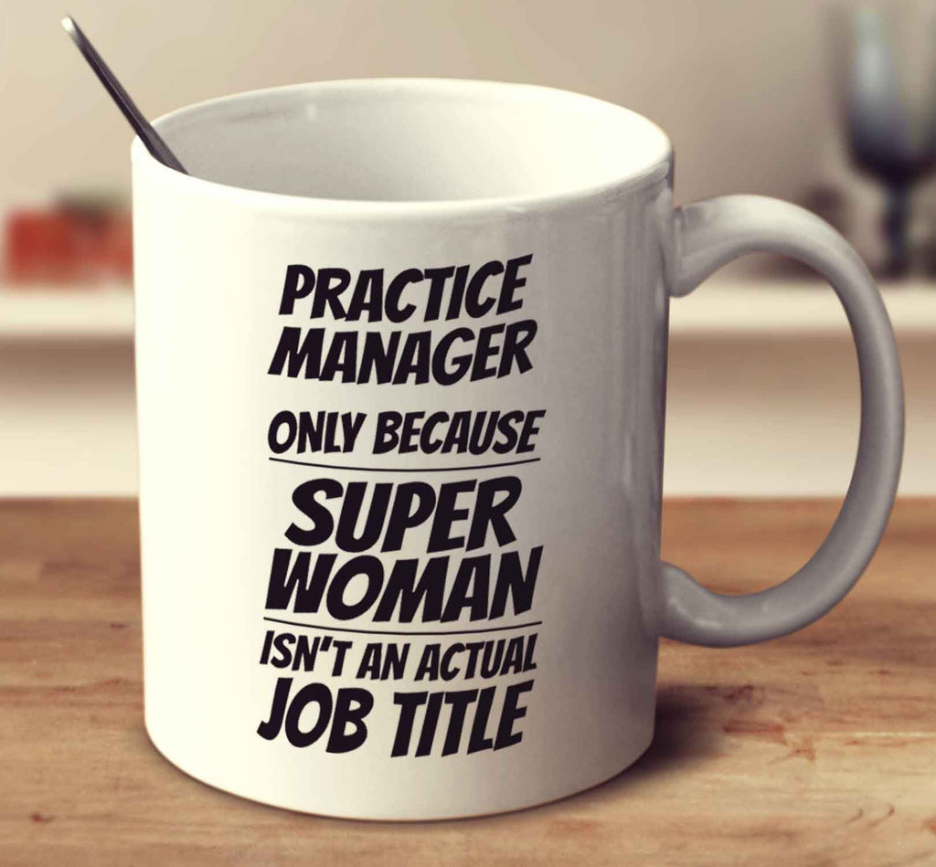 Practice Manager Only Because Super Woman Isn't An Actual Job Title