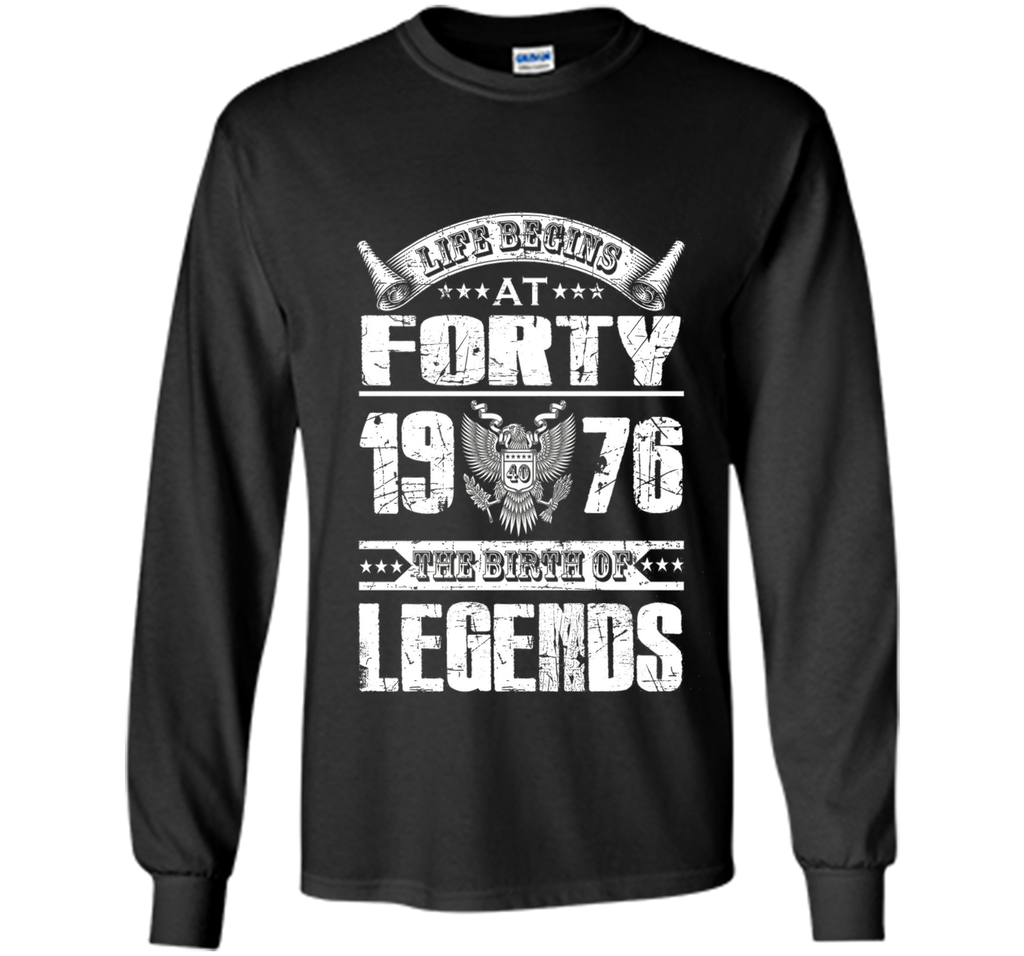 Life begins at 40, 1976 the birth of legends- 1976 T Shirt