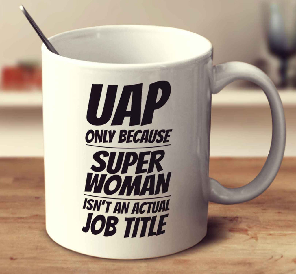 UAP Only Because Super Woman Isn't An Actual Job Title