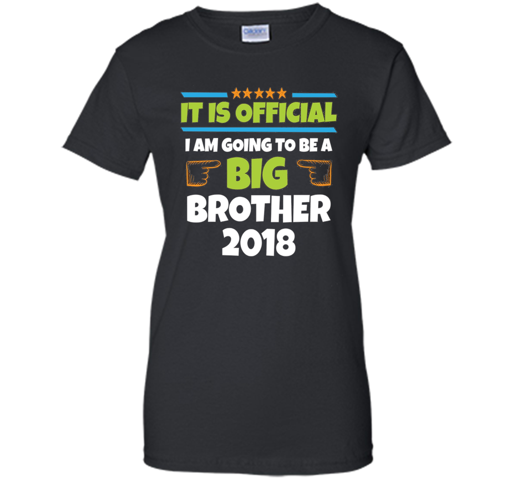 I Am Going To Be A Big Brother 2018 Shirt - It Is Official t-shirt