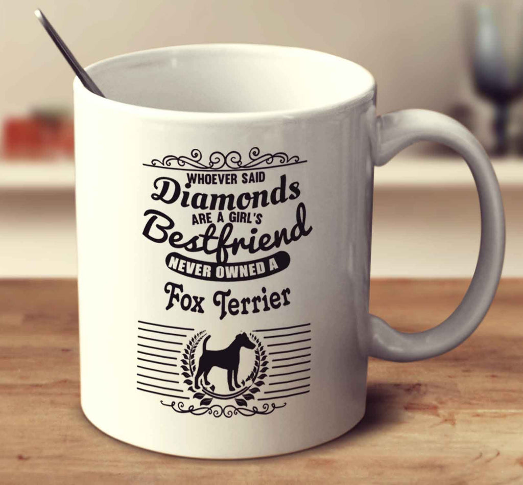 Whoever Said Diamonds Are A Girl's Bestfriend Never Owned A Fox Terrier - Smooth