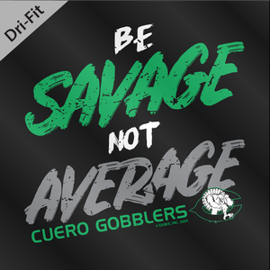 2020 DRYFIT - Cuero Gobbler Be Savage Shirt