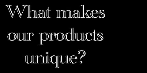 What makes our products unique?