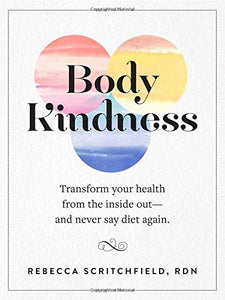 Body Kindness: Never Say Diet Again