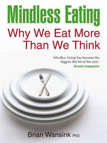 Mindless Eating: Why We Eat More Than We Think by Wansink, Brian (2011) Paperback