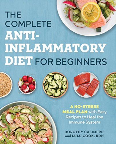 The Complete Anti-Inflammatory Diet for Beginners: A No-Stress Meal Plan with Easy Recipes