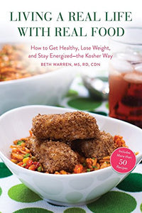 Living a Real Life with Real Food: How to Get Healthy, Lose Weight, and Stay Energized—the Kosher Way