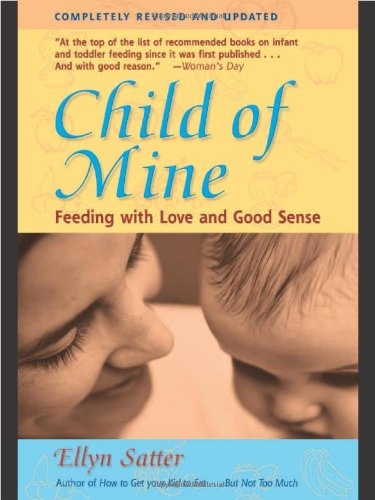 Child of Mine: Feeding with Love and Good Sense, Revised and Updated Edition