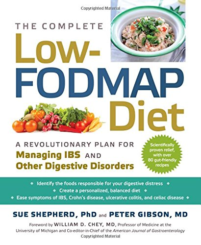 The Complete Low-FODMAP Diet: A Revolutionary Plan for Managing IBS