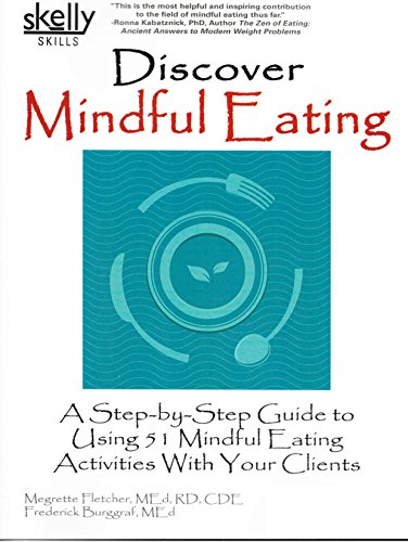 Discover Mindful Eating: A Step-by-Step Guide to Using 51 Mindful Eating Activities with Your Clients