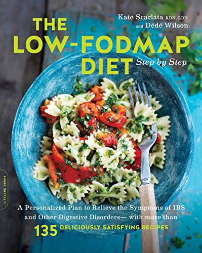 The Low-FODMAP Diet Step by Step: A Personalized Plan to Relieve the Symptoms of IBS and Other Digestive Disorders--with More Than 135 Deliciously Satisfying Recipes