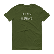 Be. Cause. Elephants Olive Green T-Shirt – World With Wildlife