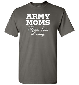 Army Moms Know How to Pray-T-Shirt-PureDesignTees