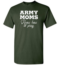 Load image into Gallery viewer, Army Moms Know How to Pray-T-Shirt-PureDesignTees